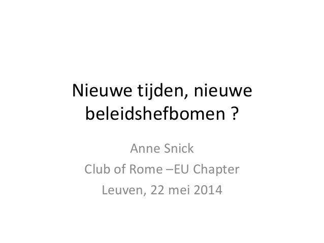 Nieuwe tijden, nieuwe beleidshefbomen ? Anne Snick Club of Rome –EU Chapter Leuven, 22 mei 2014