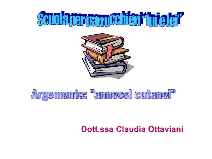 """Dott.ssa Claudia Ottaviani Argomento: """"annessi cutanei"""" Scuola per parrucchieri """"lui e lei"""""""