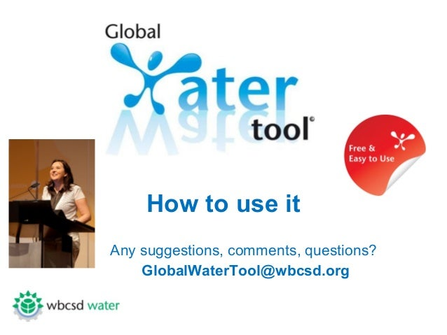 How to use itAny suggestions, comments, questions?    GlobalWaterTool@wbcsd.org
