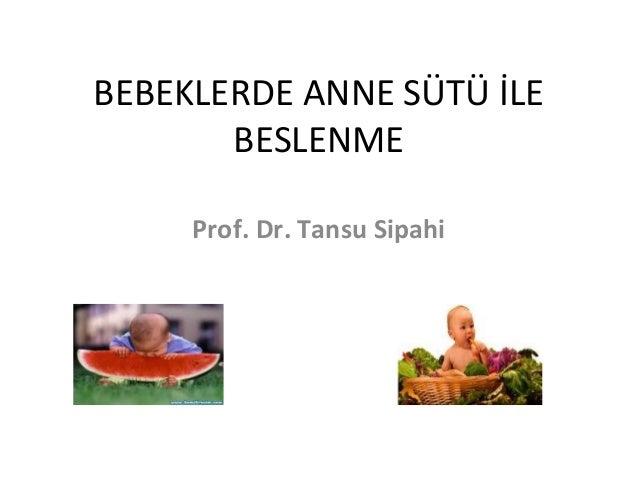 BEBEKLERDE ANNE SÜTÜ İLE BESLENME Prof. Dr. Tansu Sipahi