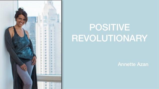 POSITIVE REVOLUTIONARY Annette Azan