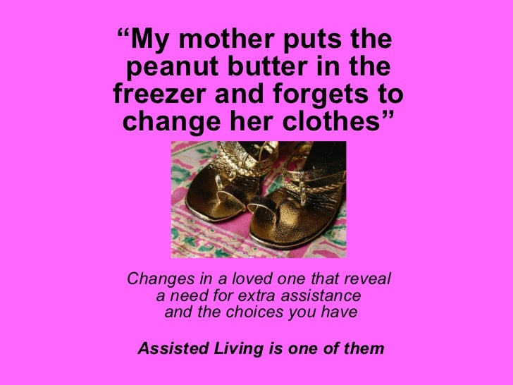 """ My mother puts the  peanut butter in the freezer and forgets to change her clothes"" Changes in a loved one that reveal  ..."