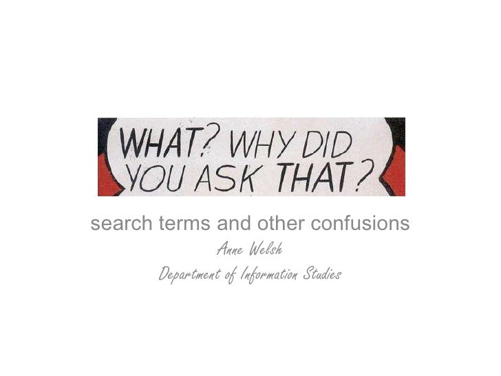 search terms and other confusions<br />Anne Welsh<br />Department of Information Studies<br />