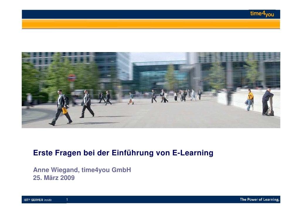 Erste Fragen bei der Einführung von E-Learning  Anne Wiegand, time4you GmbH 25. März 2009            1