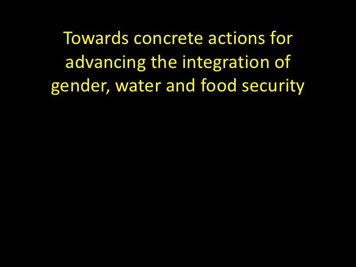 Towards concrete actions for  advancing the integration ofgender, water and food security