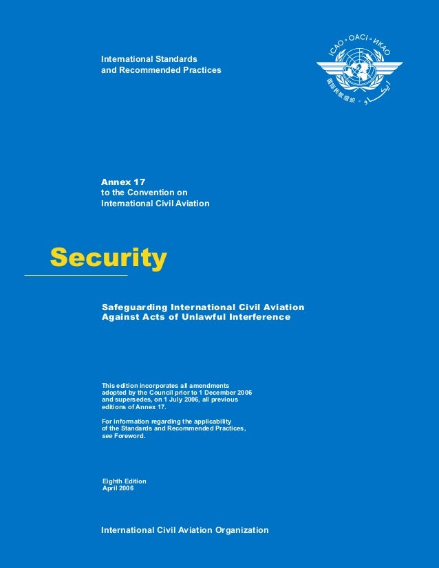 Security Annex 17 to the Convention on International Civil Aviation This edition incorporates all amendments adopted by th...