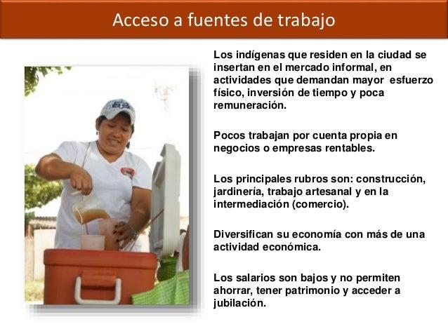 Derechos ciudadanos: EducaciónAcceso a fuentes de trabajo Los indígenas que residen en la ciudad se insertan en el mercado...