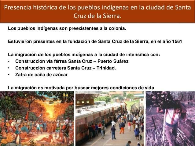 Los pueblos indígenas son preexistentes a la colonia. Estuvieron presentes en la fundación de Santa Cruz de la Sierra, en ...