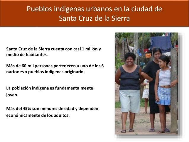 Pueblos indígenas urbanos en la ciudad de Santa Cruz de la Sierra Santa Cruz de la Sierra cuenta con casi 1 millón y medio...
