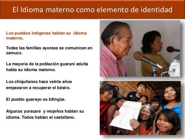 El Idioma materno como elemento de identidad Los pueblos indígenas hablan su idioma materno. Todas las familias ayoreas se...