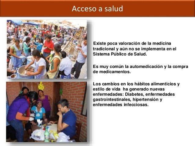Derechos ciudadanos: EducaciónAcceso a salud Existe poca valoración de la medicina tradicional y aún no se implementa en e...
