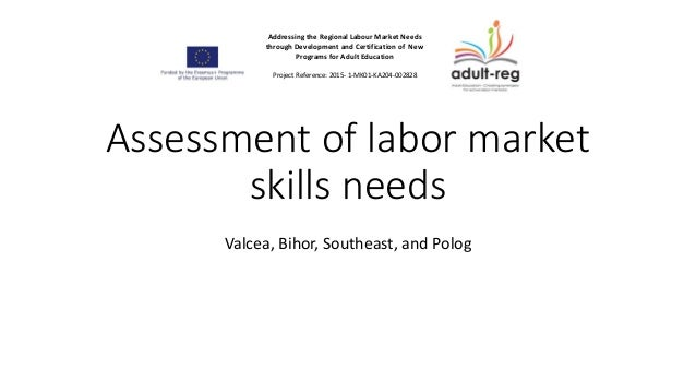 Assessment of labor market skills needs Valcea, Bihor, Southeast, and Polog Addressing the Regional Labour Market Needs th...