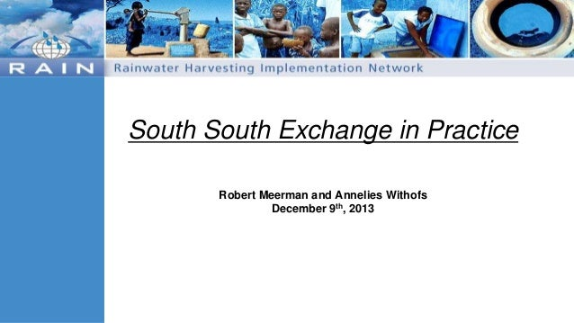 South South Exchange in Practice Robert Meerman and Annelies Withofs December 9th, 2013