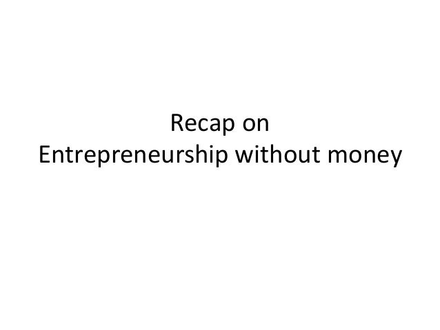 Recap on Entrepreneurship without money