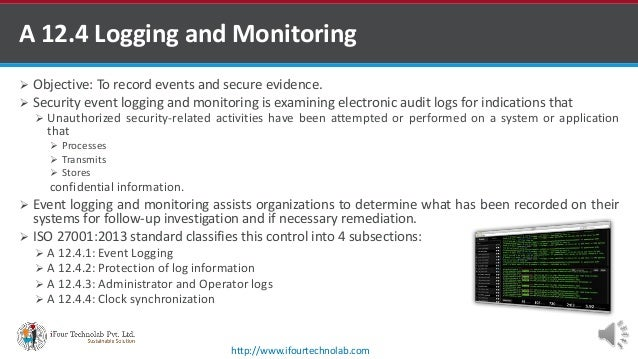 A 12.4 Logging and Monitoring  Objective: To record events and secure evidence.  Security event logging and monitoring i...