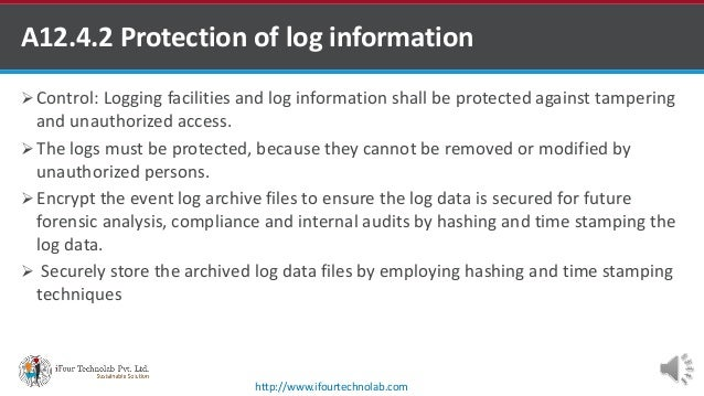 A12.4.2 Protection of log information ISO for Software Outsourcing Companies in India  Control: Logging facilities and lo...