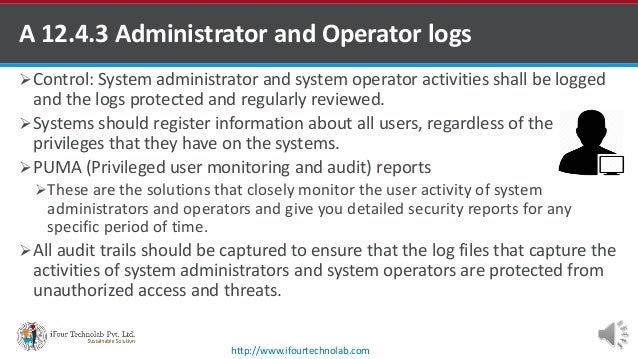Control: System administrator and system operator activities shall be logged and the logs protected and regularly reviewe...