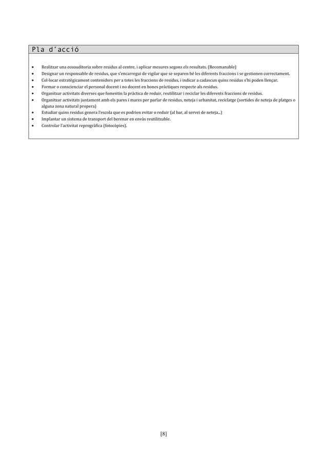 Pla d'acció•   Realitzar una ecoauditoria sobre residus al centre, i aplicar mesures segons els resultats. (Recomanable)• ...