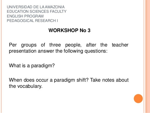 UNIVERSIDAD DE LA AMAZONIA EDUCATION SCIENCES FACULTY ENGLISH PROGRAM PEDAGOGICAL RESEARCH I WORKSHOP No 3 Per groups of t...