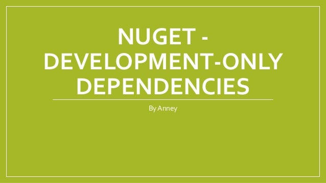 NUGET DEVELOPMENT-ONLY DEPENDENCIES By Anney
