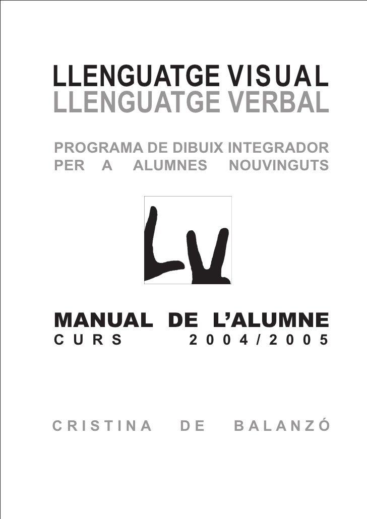 LLENGUATGE VISUALLLENGUATGE VERBALPROGRAMA DE DIBUIX INTEGRADORPER A ALUMNES NOUVINGUTSMANUAL DE L'ALUMNEC U R S       2 0...