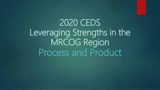 2020 CEDS Leveraging Strengths in the MRCOG Region Process and Product