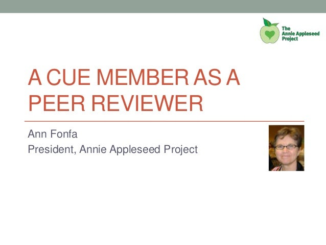 A CUE MEMBER AS A PEER REVIEWER Ann Fonfa President, Annie Appleseed Project