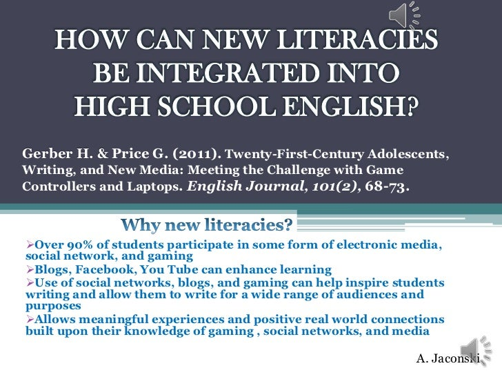 HOW CAN NEW LITERACIES      BE INTEGRATED INTO     HIGH SCHOOL ENGLISH?Gerber H. & Price G. (2011). Twenty-First-Century A...
