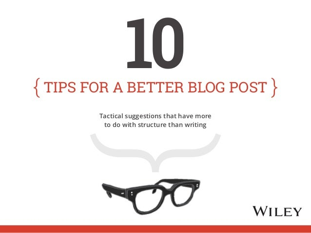 tips for a better blog post 10  Tactical suggestions that have more  to do with structure than writing