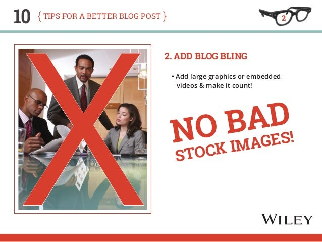 2 x  10 tips for a better blog post  2. Add Blog Bling  • Add large graphics or embedded  videos & make it count!  No bad ...