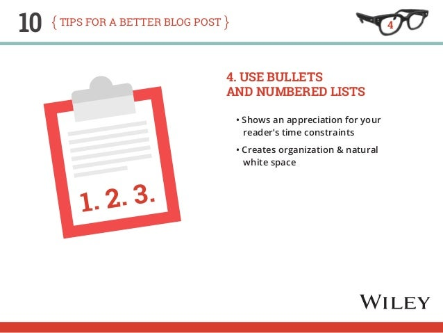 10 tips for a better blog post  4. Use Bullets  and Numbered Lists  • Shows an appreciation for your  reader's time constr...