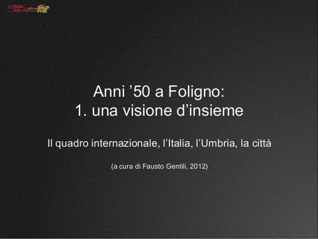 Anni '50 a Foligno:      1. una visione d'insiemeIl quadro internazionale, l'Italia, l'Umbria, la città               (a c...