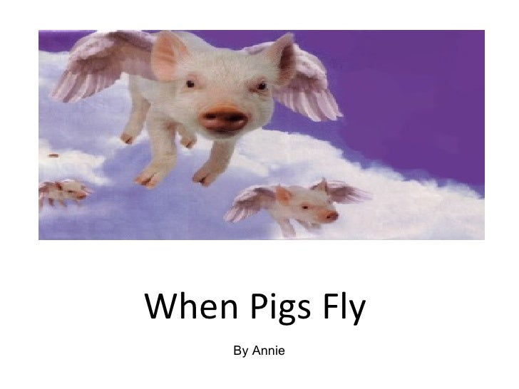 When Pigs Fly By Annie