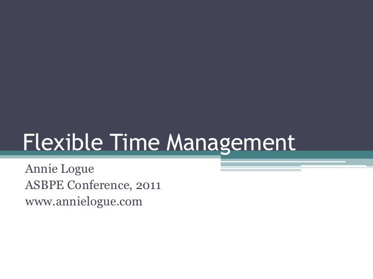 Flexible Time Management<br />Annie Logue<br />ASBPE Conference, 2011<br />www.annielogue.com<br />