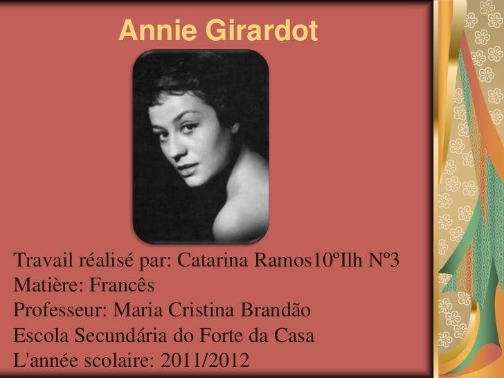 Annie GirardotTravail réalisé par: Catarina Ramos10ºIlh Nº3Matière: FrancêsProfesseur: Maria Cristina BrandãoEscola Secund...