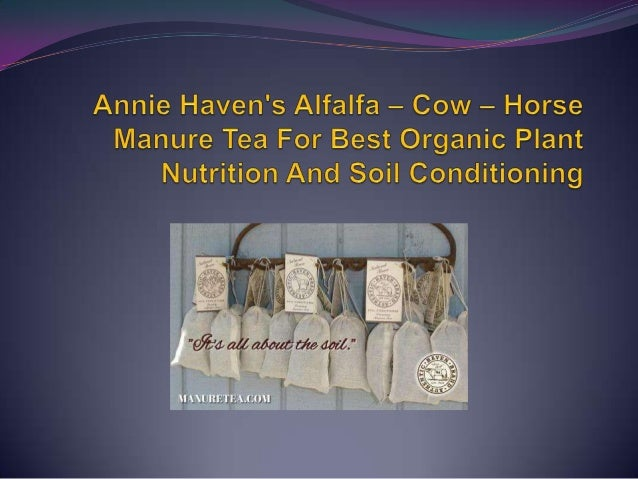 Annie Haven's Alfalfa – Cow – Horse Manure Tea For Best Organic Plant Nutrition And Soil Conditioning  Environmentally co...