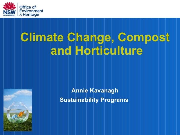 <ul><li>Climate Change, Compost and Horticulture  </li></ul><ul><li>Annie Kavanagh </li></ul><ul><li>Sustainability Progra...