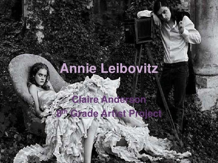 Annie Leibovitz<br />Claire Anderson<br />8th Grade Artist Project<br />