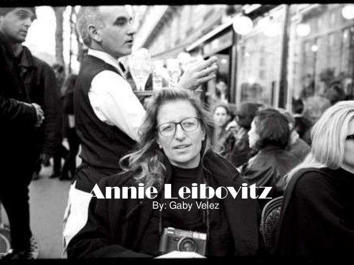 Annie Leibovitz<br />By: Gaby Velez<br />