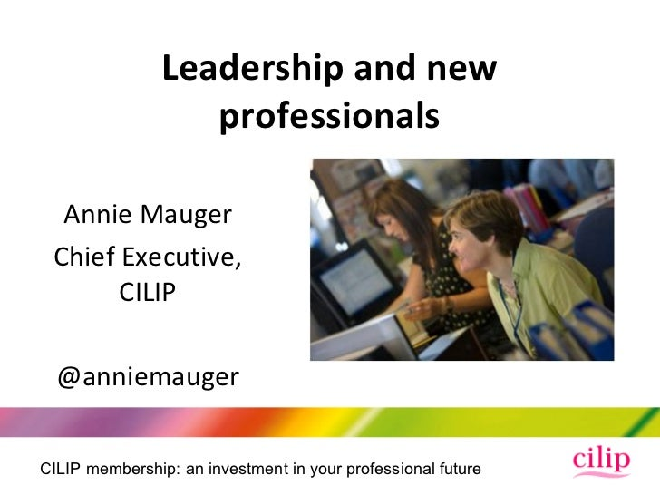 Leadership and new                   professionals  Annie Mauger Chief Executive,       CILIP  @anniemaugerCILIP membershi...