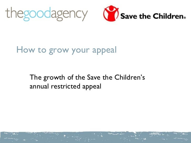 How to grow your appeal   The growth of the Save the Children's   annual restricted appeal