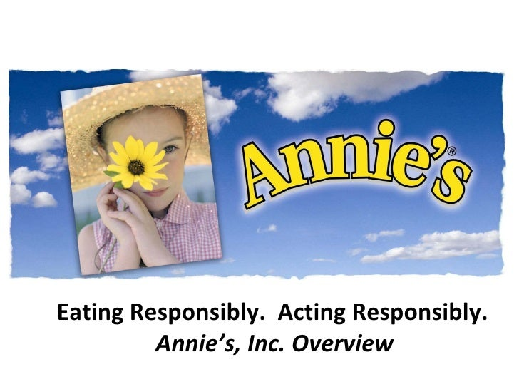 Eating Responsibly. Acting Responsibly.          Annie's, Inc. Overview