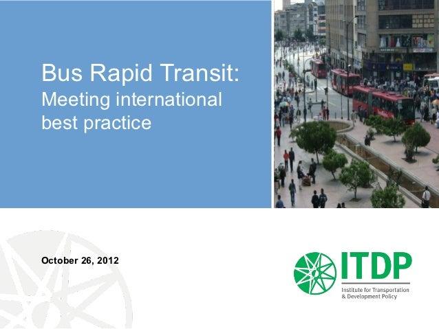 Bus Rapid Transit:Meeting internationalbest practiceOctober 26, 2012