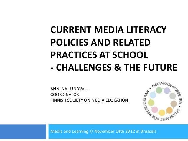 CURRENT MEDIA LITERACYPOLICIES AND RELATEDPRACTICES AT SCHOOL- CHALLENGES & THE FUTUREANNIINA LUNDVALLCOORDINATORFINNISH S...