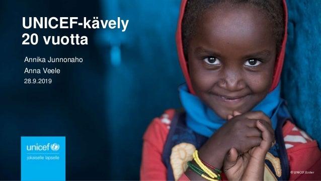 © UNICEF/Lister UNICEF-kävely 20 vuotta Annika Junnonaho Anna Veele 28.9.2019 1