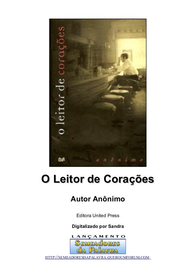 O Leitor de Corações          Autor Anônimo             Editora United Press           Digitalizado por SandraHTTP://SEMEA...