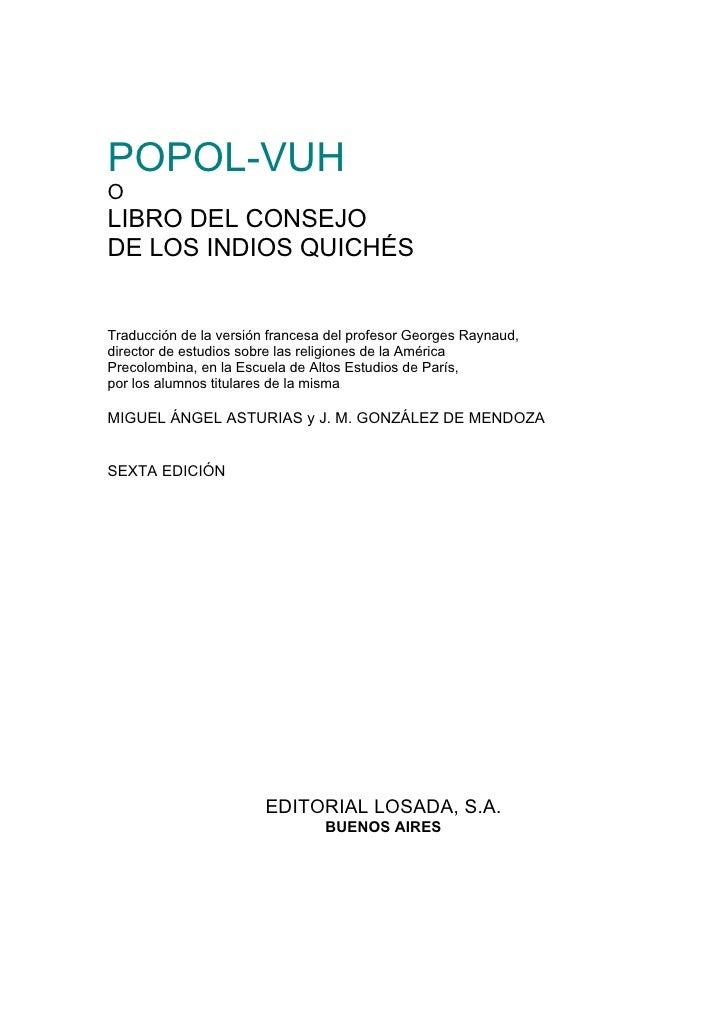 POPOL-VUHOLIBRO DEL CONSEJODE LOS INDIOS QUICHÉSTraducción de la versión francesa del profesor Georges Raynaud,director de...