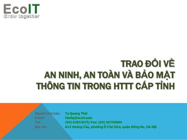Tạ Quang Thái thaitq@ecoit.asia (04) 62814275; Fax: (04) 62750064 A13 Hoàng Cầu, phường Ô Chợ Dừa, quận Đống Đa, Hà Nội Ng...