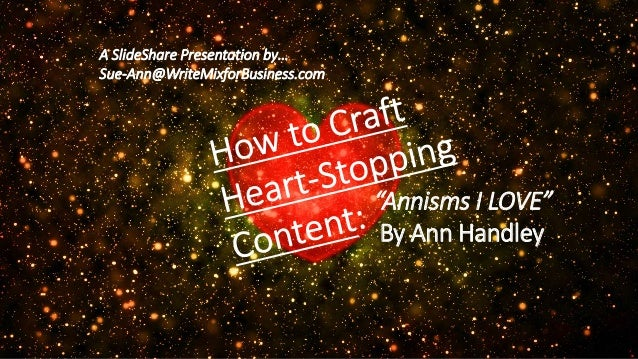 """Annisms I LOVE"" By Ann Handley A SlideShare Presentation by… Sue-Ann@WriteMixforBusiness.com"