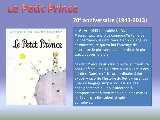 70e anniversaire (1943-2013)Le 6 avril 1943 fut publié Le PetitPrince, l'œuvre la plus connue d'Antoine deSaint-Exupéry. I...